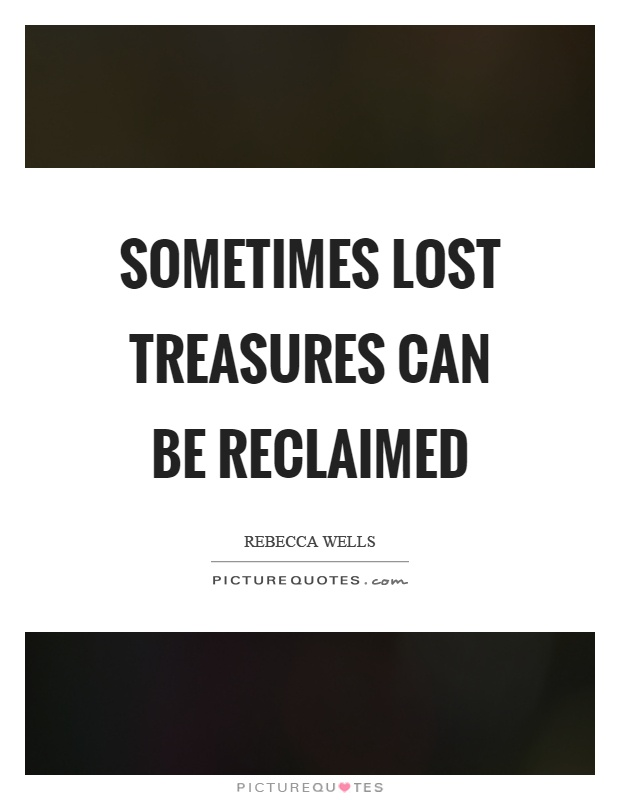 Sometimes lost treasures can be reclaimed Picture Quote #1