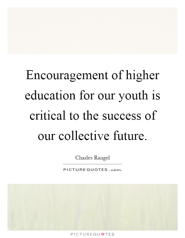 encouragement of higher education for our youth is