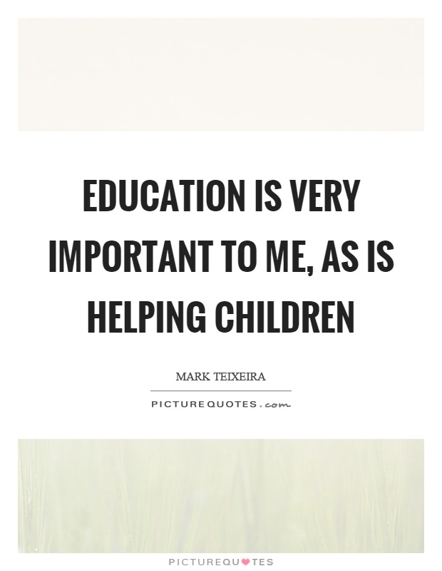 Education is very important to me, as is helping children Picture Quote #1