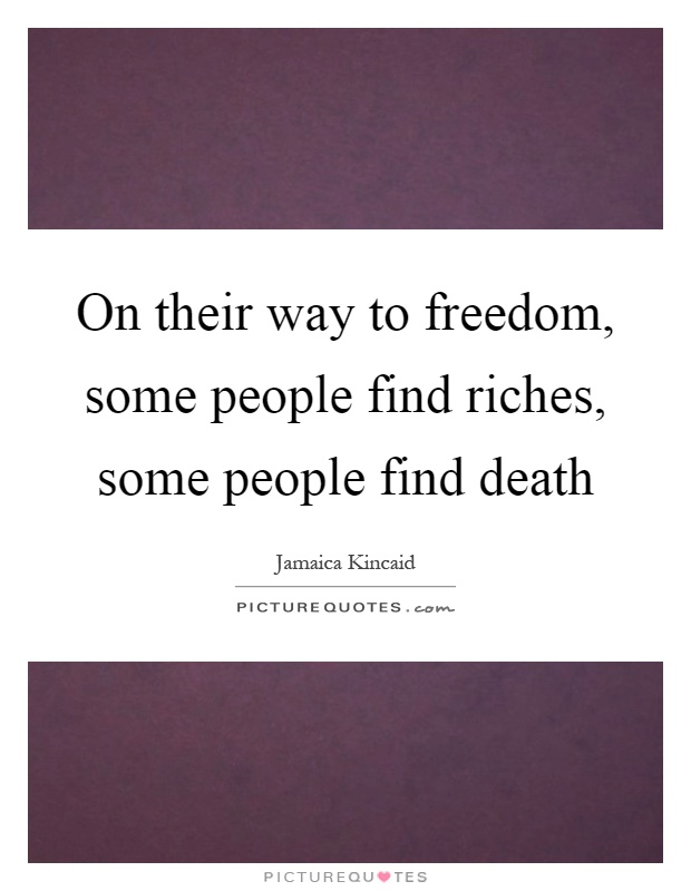 On their way to freedom, some people find riches, some people find death Picture Quote #1