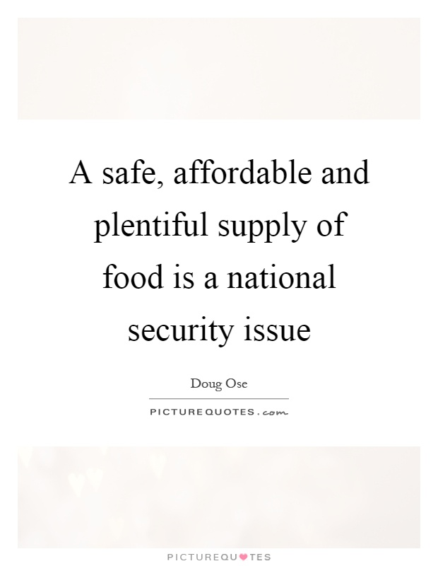 A safe, affordable and plentiful supply of food is a national security issue Picture Quote #1