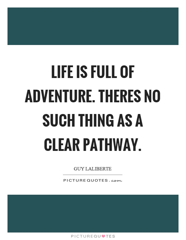 Life is full of adventure. Theres no such thing as a clear pathway Picture Quote #1