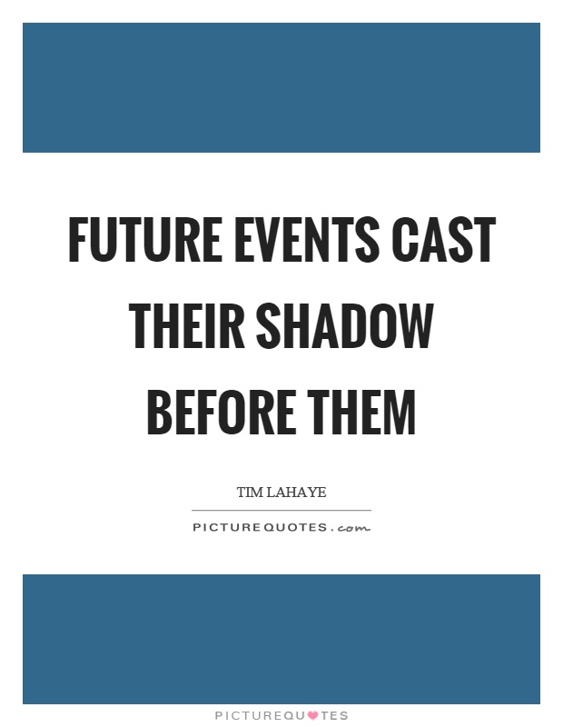 Future events cast their shadow before them Picture Quote #1