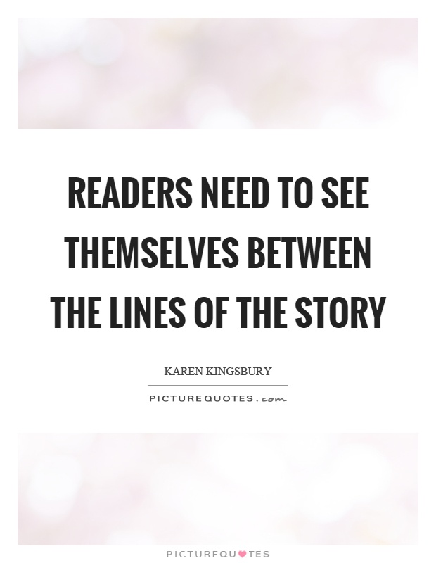 Readers need to see themselves between the lines of the story Picture Quote #1