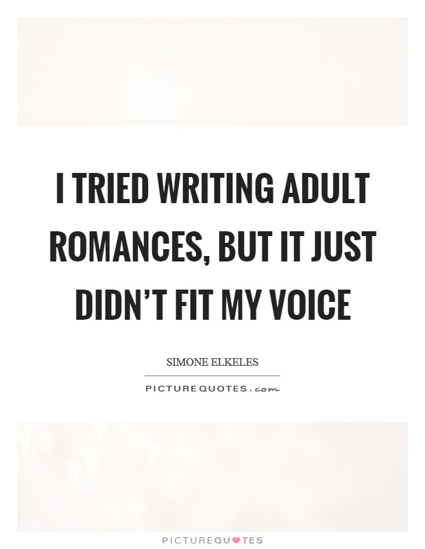 I tried writing adult romances, but it just didn't fit my voice Picture Quote #1