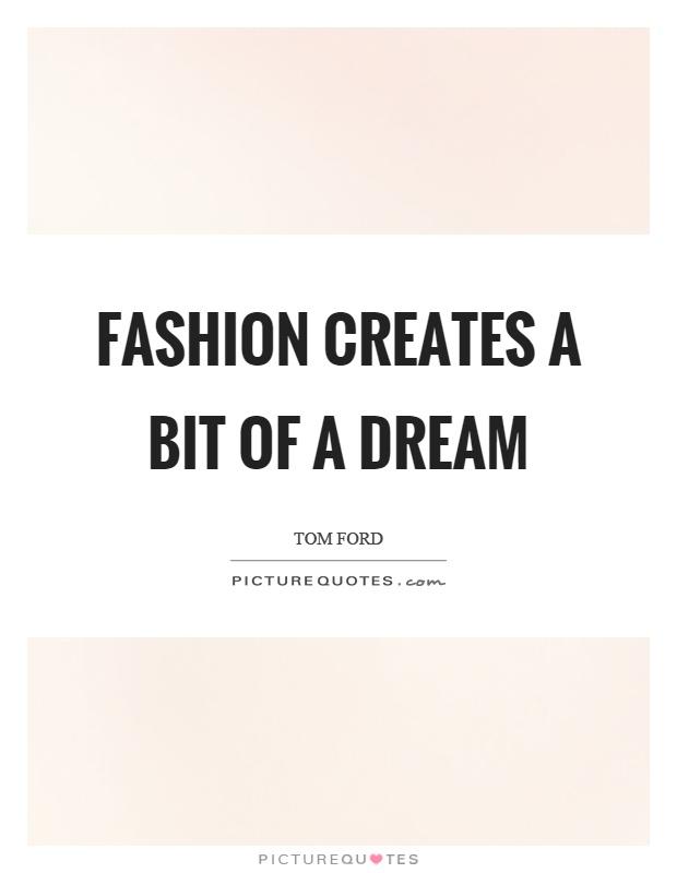 Fashion creates a bit of a dream Picture Quote #1