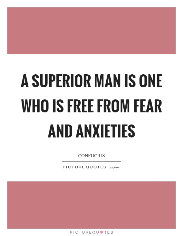 A superior man is one who is free from fear and anxieties Picture Quote #1