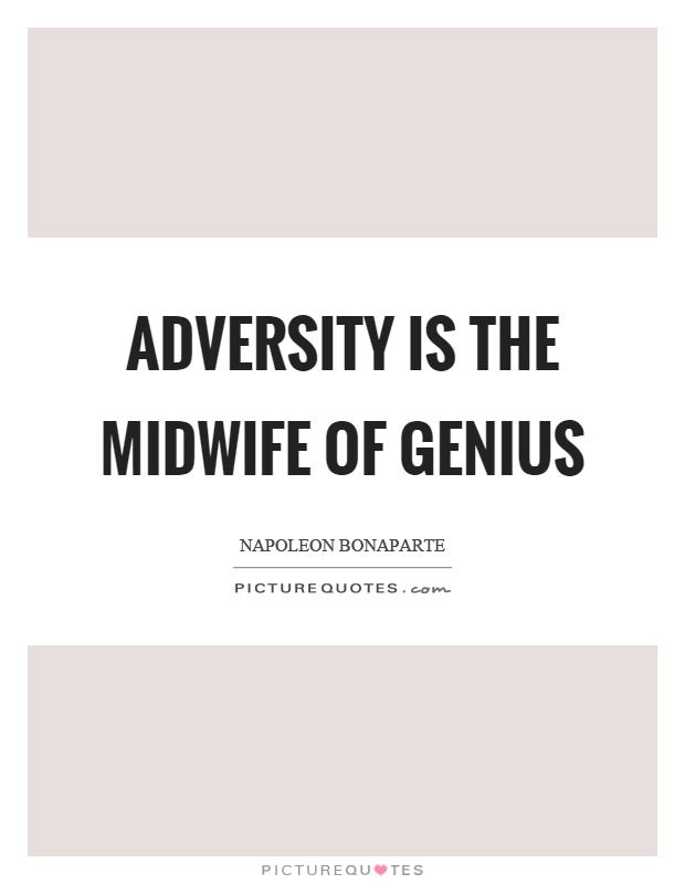 Adversity is the midwife of genius Picture Quote #1