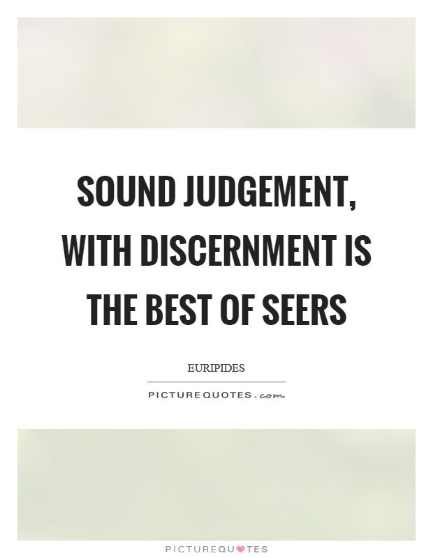 Sound judgement, with discernment is the best of seers Picture Quote #1