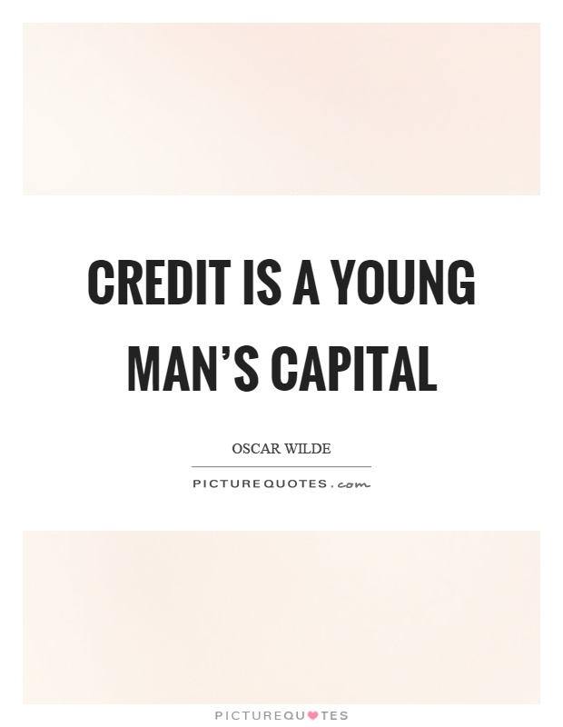 Credit is a young man's capital Picture Quote #1