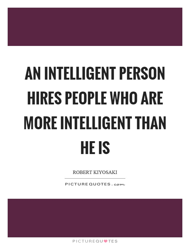 An intelligent person hires people who are more intelligent than he is Picture Quote #1