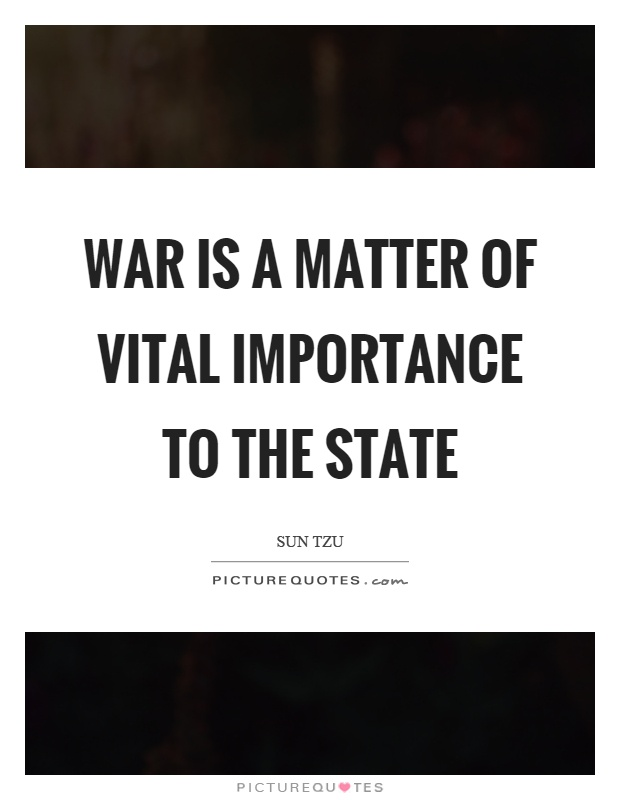 War is a matter of vital importance to the state Picture Quote #1