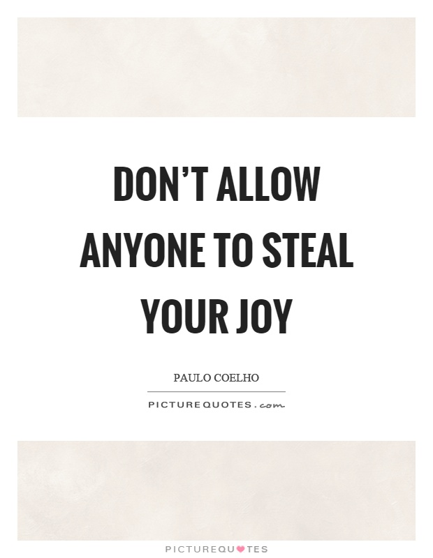 Don't allow anyone to steal your joy Picture Quote #1
