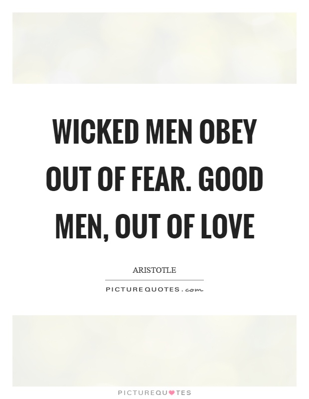 Wicked men obey out of fear. good men, out of love Picture Quote #1