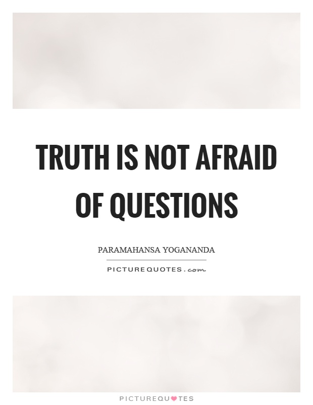 Truth is not afraid of questions Picture Quote #1