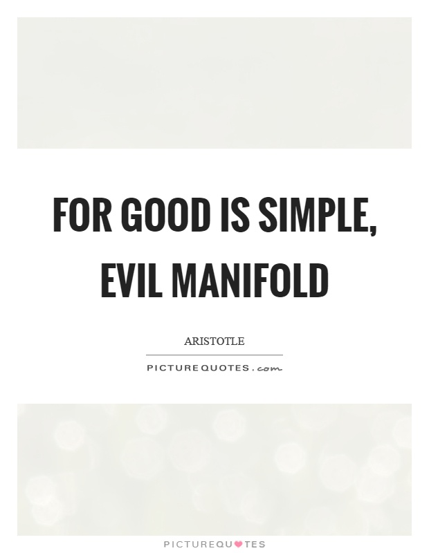 For good is simple, evil manifold Picture Quote #1