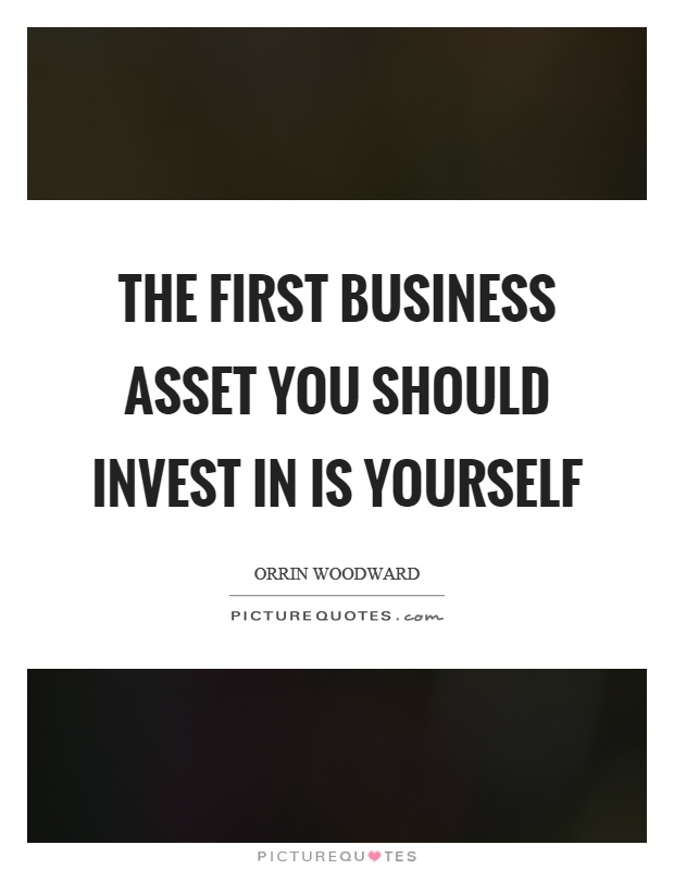 The first business asset you should invest in is yourself Picture Quote #1