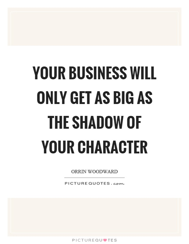 Your business will only get as big as the shadow of your character Picture Quote #1