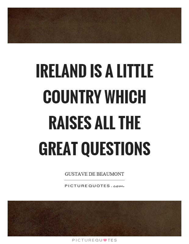 Ireland is a little country which raises all the great questions Picture Quote #1