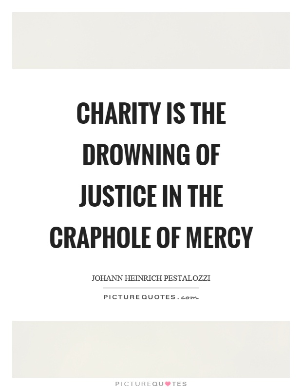 Charity is the drowning of justice in the craphole of mercy Picture Quote #1