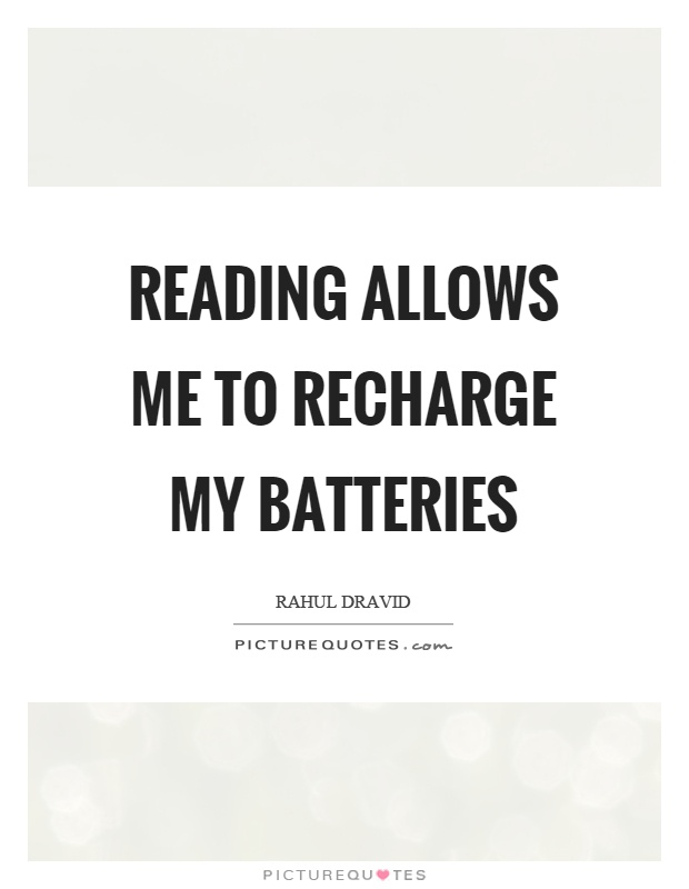 Reading allows me to recharge my batteries Picture Quote #1