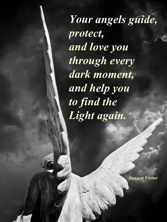 Your angels guide, protect, and love you through every dark moment, and help you to find the Light again Picture Quote #1
