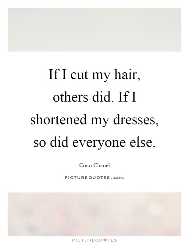 If I cut my hair, others did. If I shortened my dresses, so did everyone else Picture Quote #1