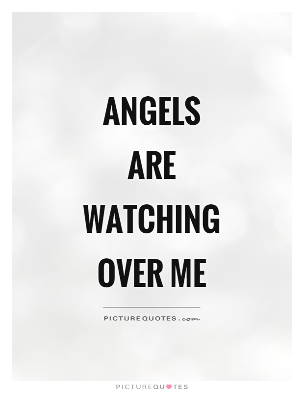 Angels are watching over me Picture Quote #1