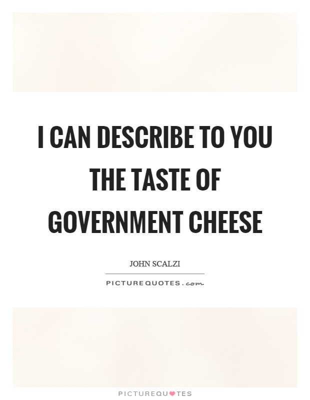 I can describe to you the taste of government cheese Picture Quote #1