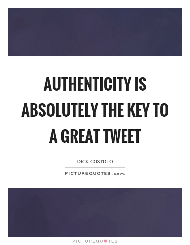 Authenticity is absolutely the key to a great tweet Picture Quote #1