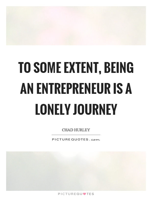 To some extent, being an entrepreneur is a lonely journey Picture Quote #1