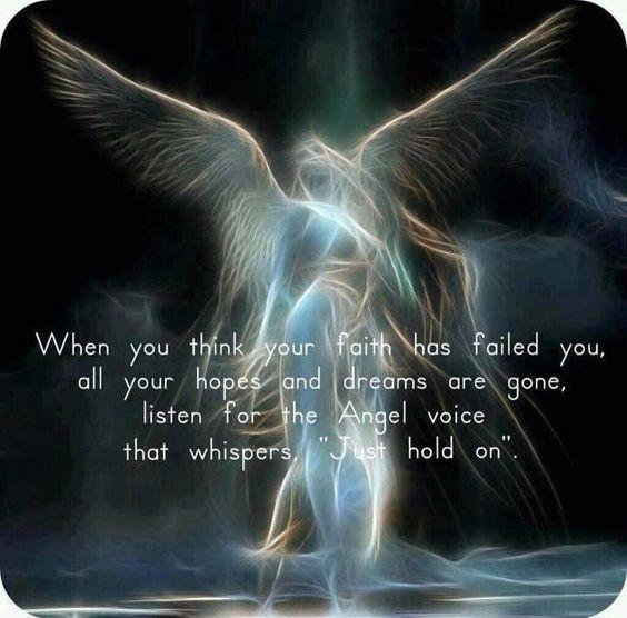 "When you think your faith has failed you, all your hopes and dreams are gone, listen for the Angel voice that whispers ""Just hold on"" Picture Quote #1"