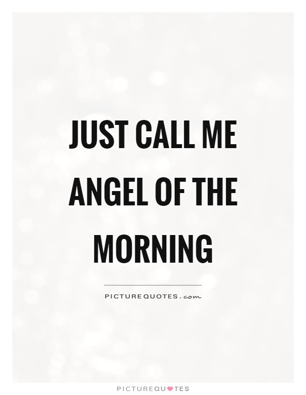 Just call me angel of the morning Picture Quote #1