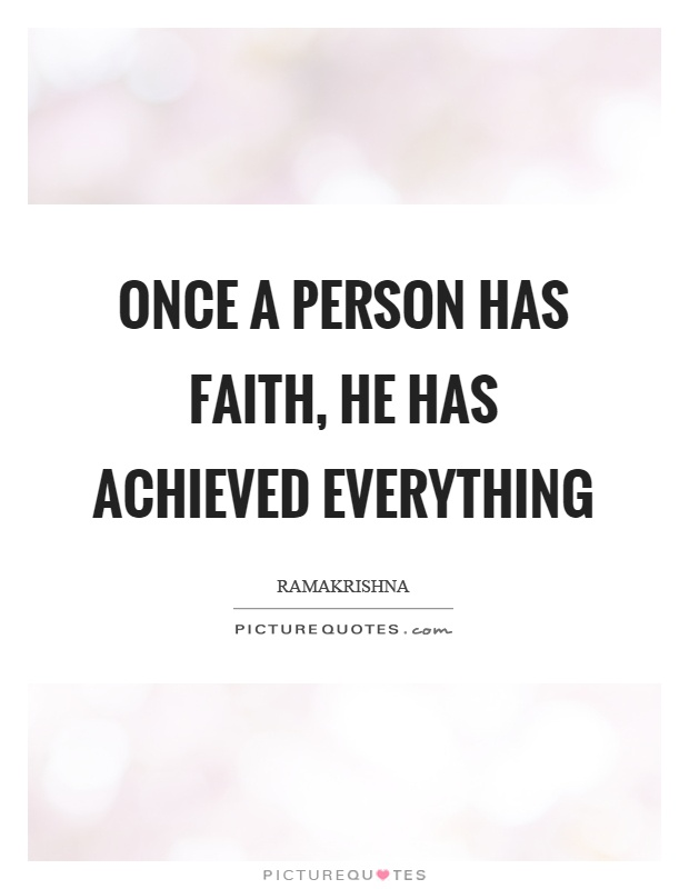 Once a person has faith, he has achieved everything Picture Quote #1