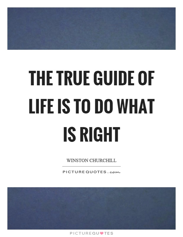 The true guide of life is to do what is right Picture Quote #1
