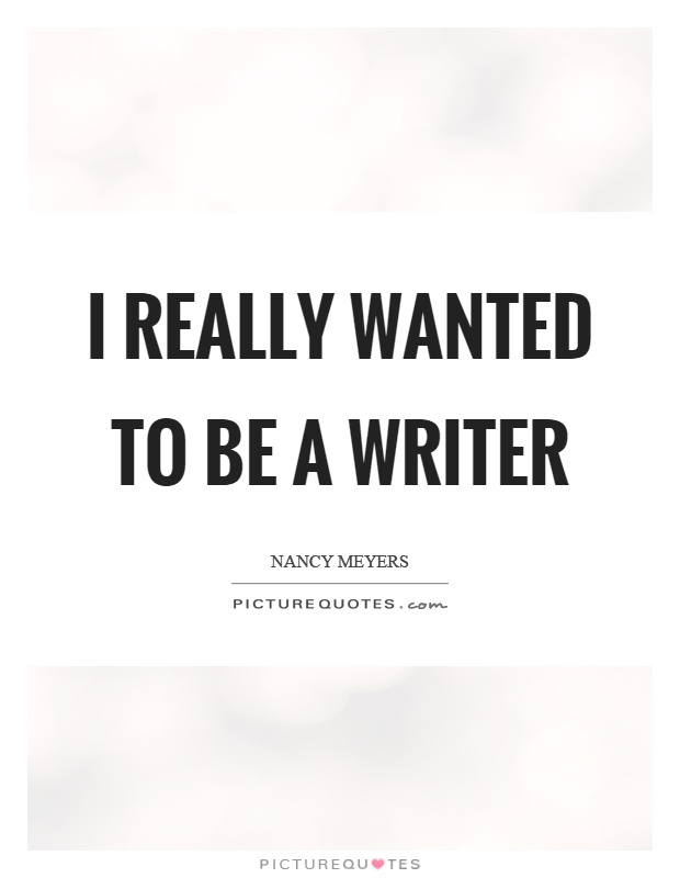 I really wanted to be a writer Picture Quote #1