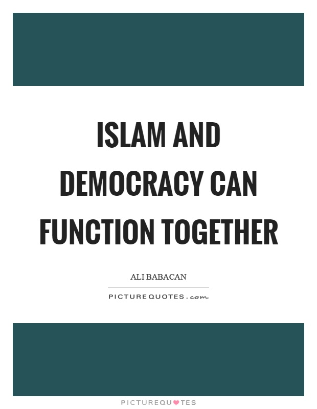 Islam and democracy can function together Picture Quote #1
