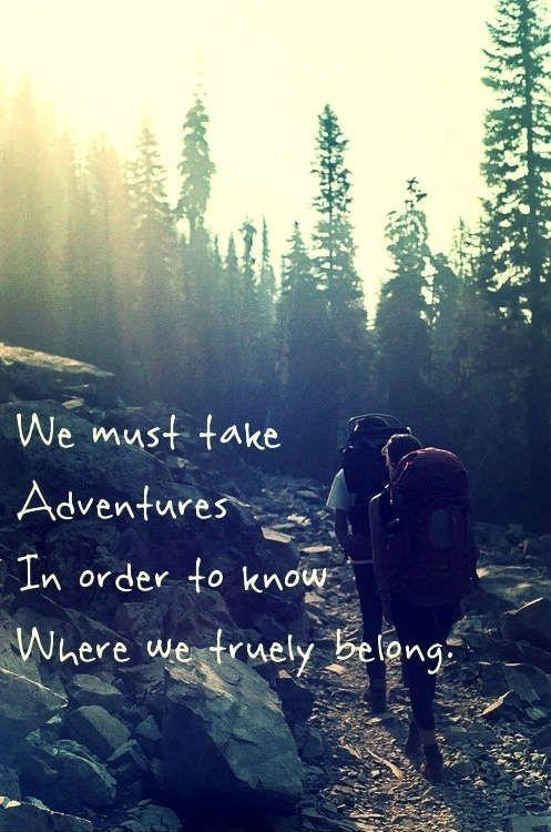 We must take adventures in order to know where we truly belong Picture Quote #1