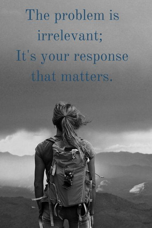 The problem is irrelevant, it's your response that matters Picture Quote #1
