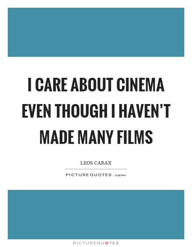 I care about cinema even though I haven't made many films Picture Quote #1