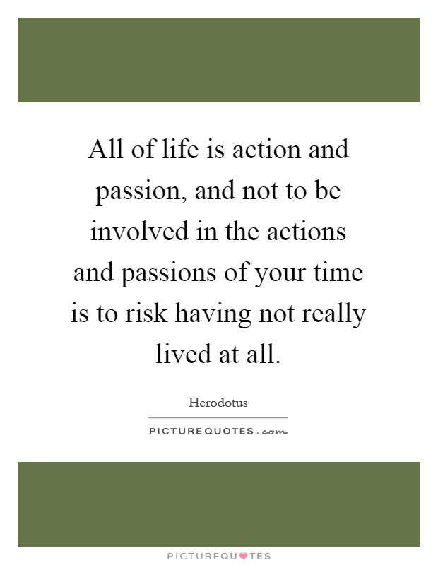 All of life is action and passion, and not to be involved in the actions and passions of your time is to risk having not really lived at all Picture Quote #1