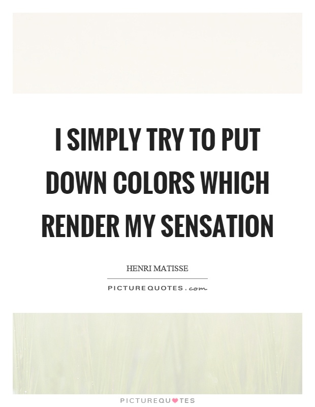 I simply try to put down colors which render my sensation Picture Quote #1