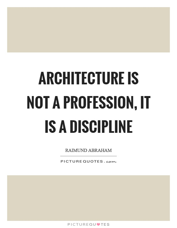 Architecture is not a profession, it is a discipline Picture Quote #1