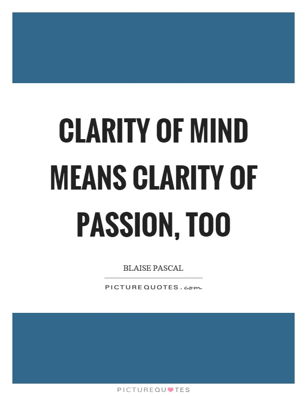 Clarity of mind means clarity of passion, too Picture Quote #1