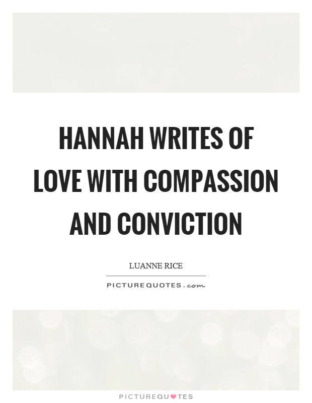 Hannah writes of love with compassion and conviction Picture Quote #1