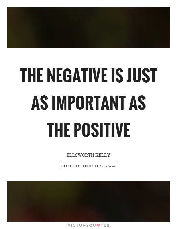 The negative is just as important as the positive Picture Quote #1
