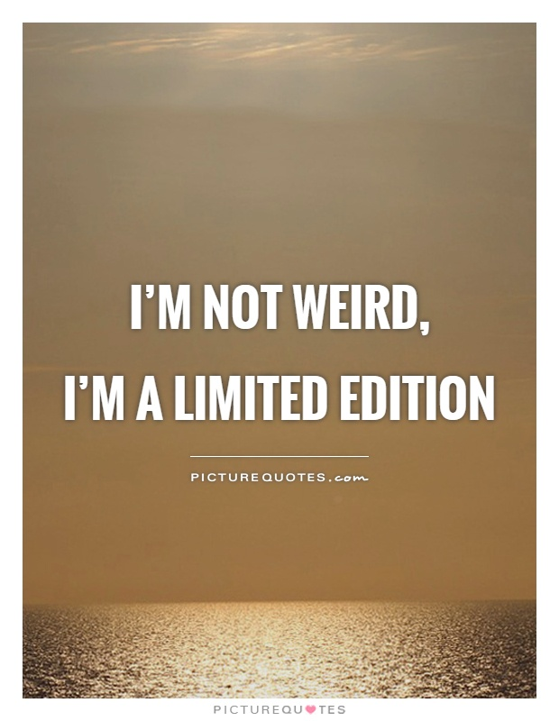 I'm not weird,  I'm a limited edition Picture Quote #1
