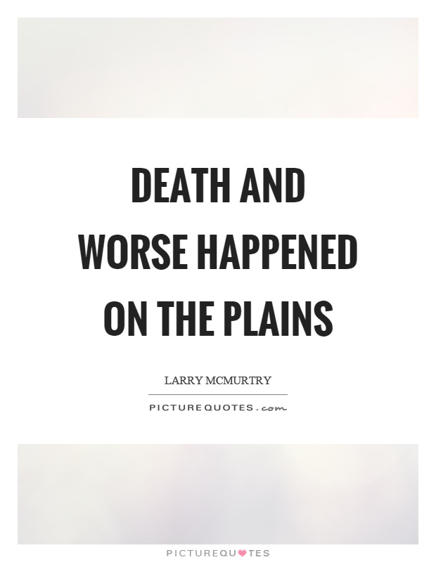 Death and worse happened on the plains Picture Quote #1