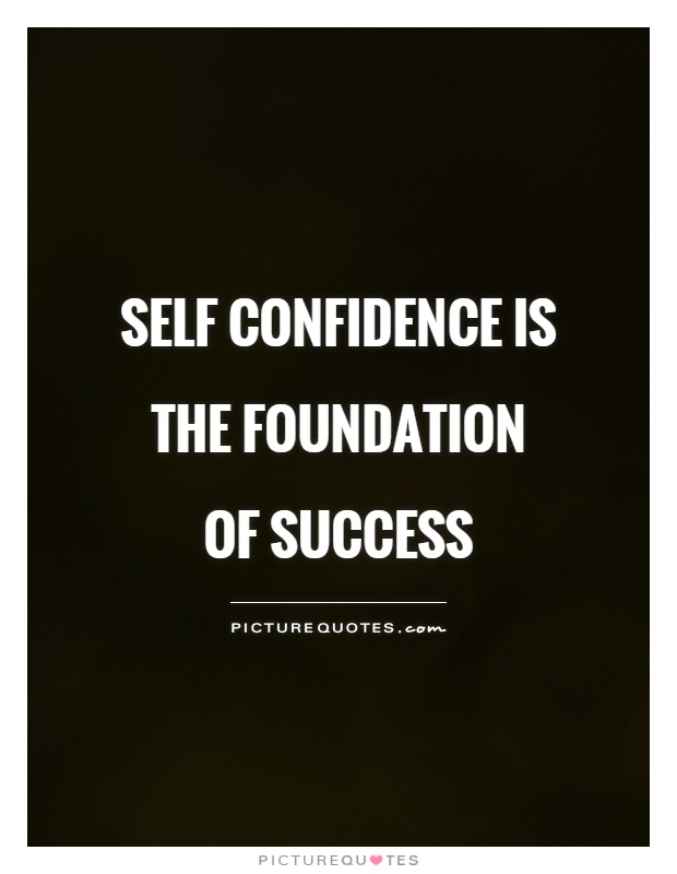 Foundation Quotes Brilliant Self Confidence Is The Foundation Of Success  Picture Quotes