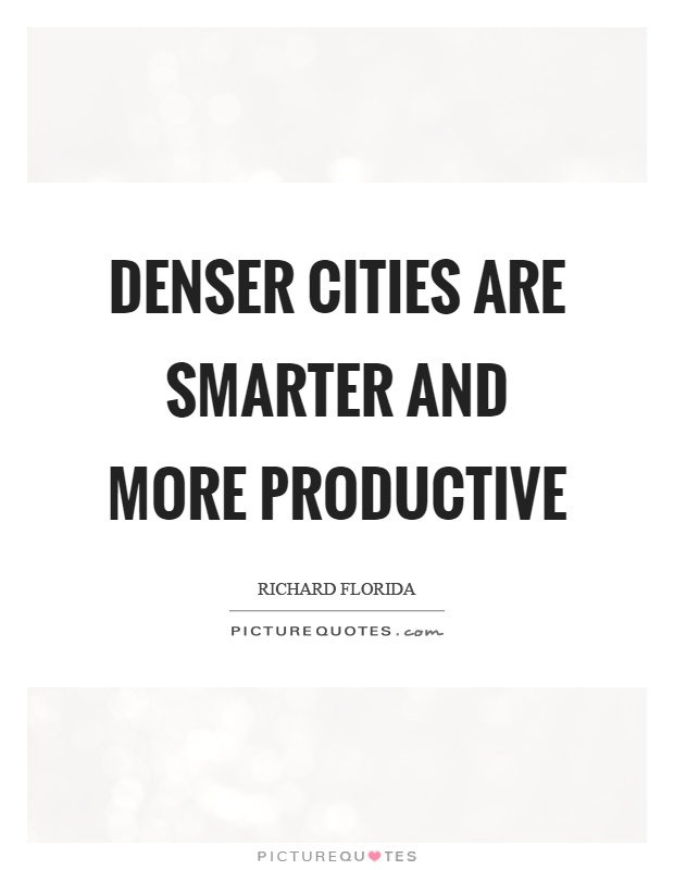 Denser cities are smarter and more productive Picture Quote #1